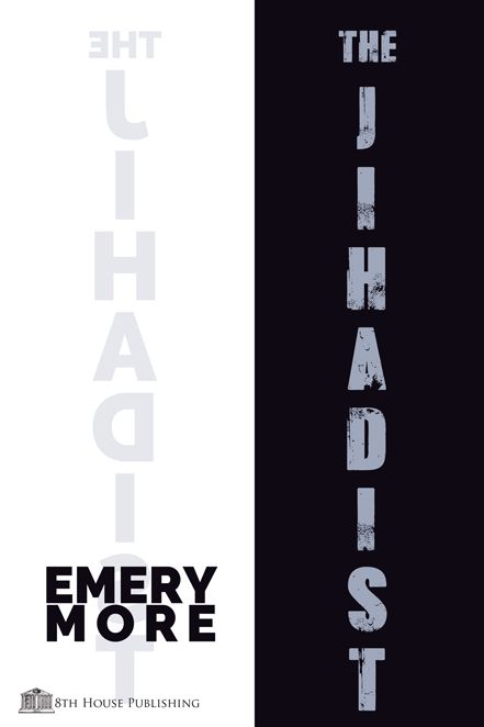 THE JIHADIST   Who are the Jihadists? The author explores these questions in a sensitive portrait. Recounting the trials of a young man, disenfranchised and disconnected from his surroundings, the Jihadist in this story is not what he appears to be.   8th House Publishing