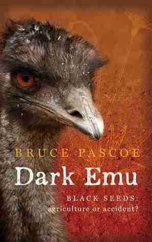 Dark Emu, Bruce Pascoe (Magabala Books), winner of the Indigenous Writer's Prize (New Award). NSW Premier's Literary Awards, 2016. State Library of New South Wales copy. http://library.sl.nsw.gov.au/record=b4195563~S2
