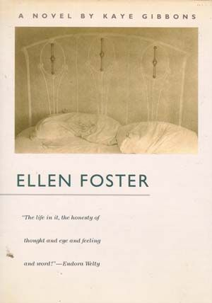 a book report on ellen foster a novel by kaye gibbons Create a list share ellen foster by kaye gibbons the honesty of thought and eye and feeling and word--eudora welty a lovely, breathtaking, sometimes heart-wrenching first novel--walker percy book preview ellen foster - kaye gibbons.