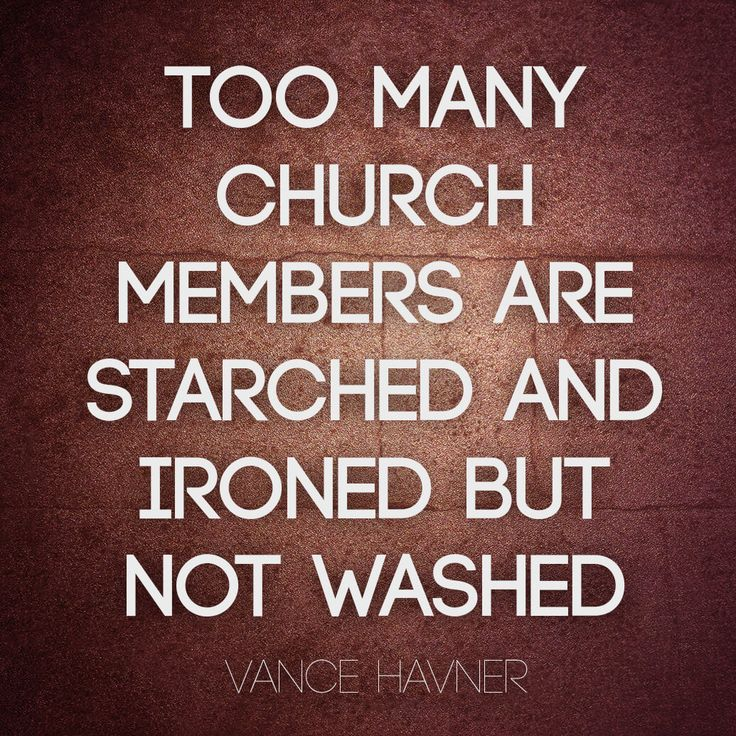 """Quote by Christian minister and author Vance Havner on the true cleanliness of the church. """"Too many church members are starched and ironed but not washed."""""""