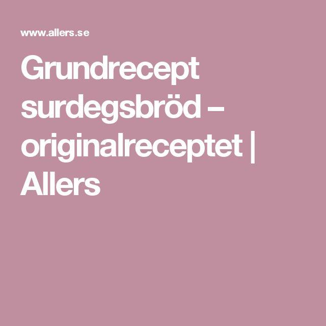 Grundrecept surdegsbröd – originalreceptet | Allers