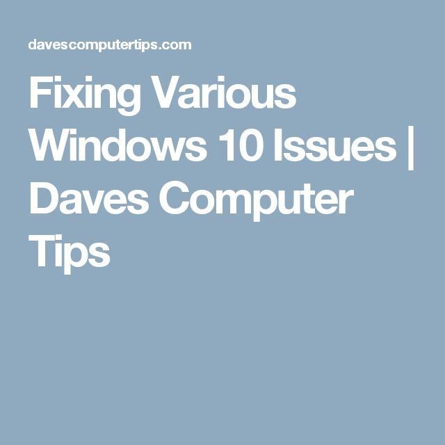 Fixing Various Windows 10 Issues | Daves Computer Tips