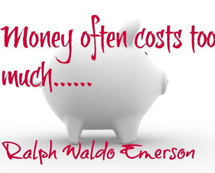 Money often costs too much....