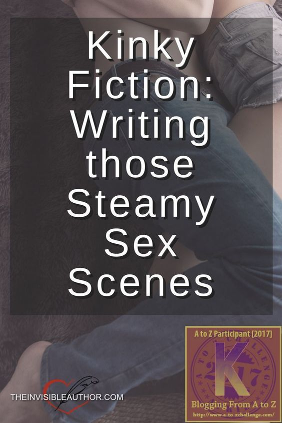 Kinky Fiction: Writing those Steamy Sex Scenes. Writing Tips. Fiction Writing. Romance. Erotica.