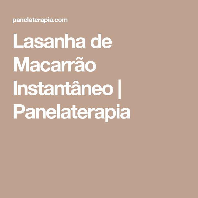 Lasanha de Macarrão Instantâneo  |   Panelaterapia