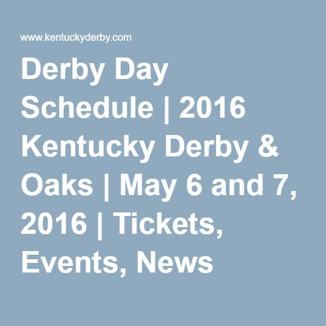 Derby Day Schedule | 2016 Kentucky Derby & Oaks | May 6 and 7, 2016 | Tickets, Events, News