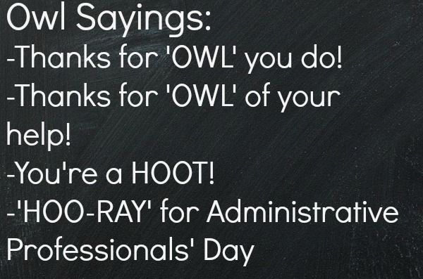 Owl sayings: HOO-RAY for Administrative Professionals' Day!