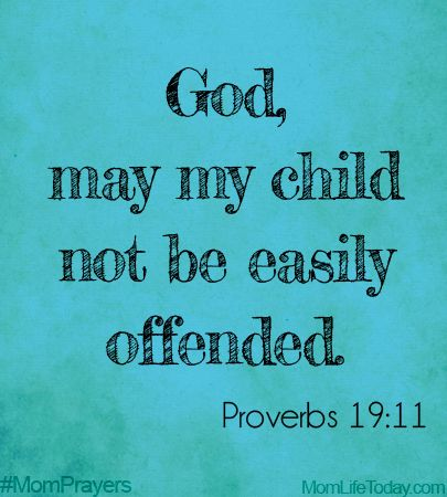 God, may my child not be easily offended. Proverbs 19:11 #MomPrayers