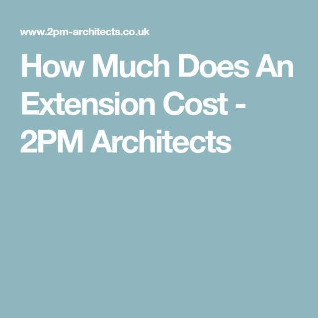 How Much Does An Extension Cost - 2PM Architects