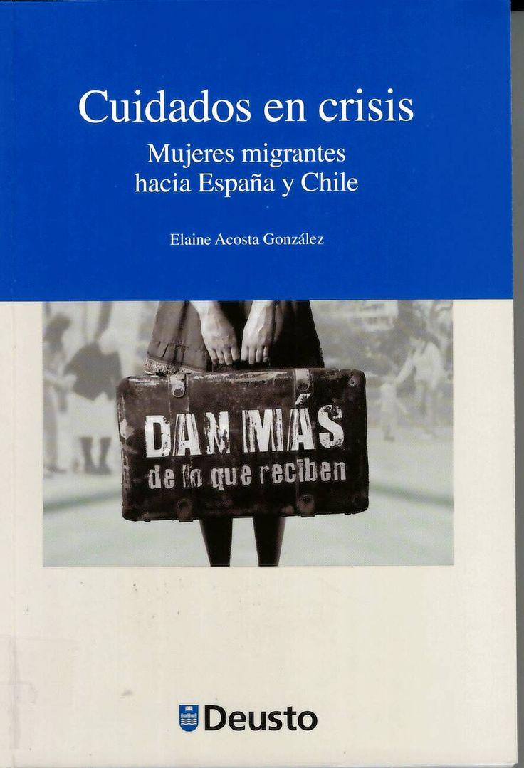 Cuidados en crisis : mujeres migrantes hacia España y Chile : dan más de lo que reciben / Elaine Acosta González http://absysnetweb.bbtk.ull.es/cgi-bin/abnetopac01?TITN=529782