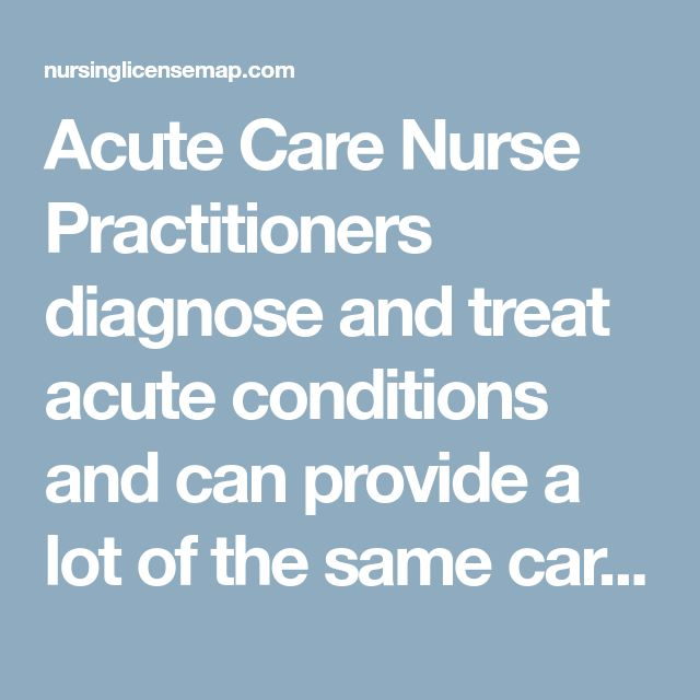 Acute Care Nurse Practitioners diagnose and treat acute conditions and can provide a lot of the same care that physicians provide. Find out more here.