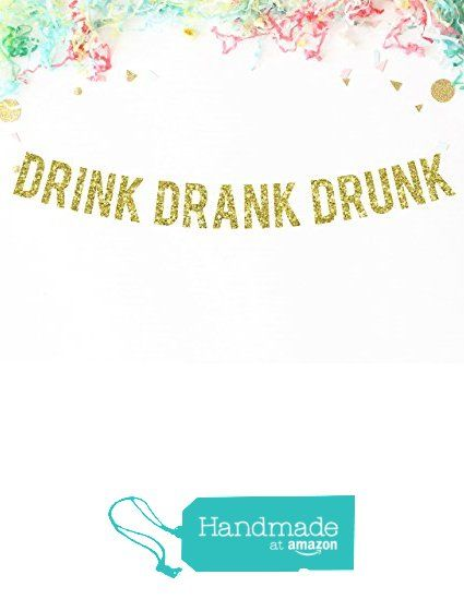 Drink Drank Drunk Gold Glitter Party Banner | funny birthday decor | 21st birthday | bar sign | drinks table | wedding reception | bachelorette party | bachelor party from Paper Supply Station https://www.amazon.com/dp/B01LZXFS6O/ref=hnd_sw_r_pi_dp_UCRCybH10EPQ4 #handmadeatamazon