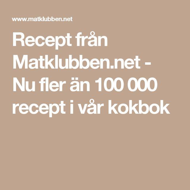 Recept från Matklubben.net - Nu fler än 100 000 recept i vår kokbok