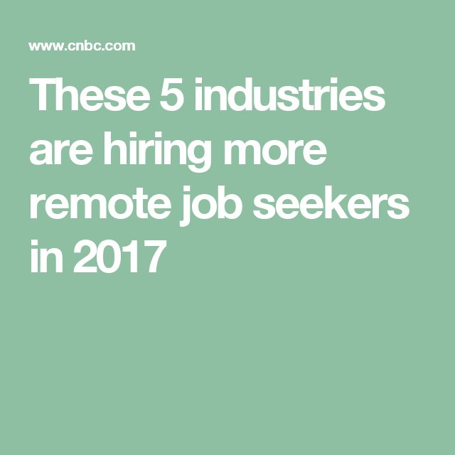 These 5 industries are hiring more remote job seekers in 2017
