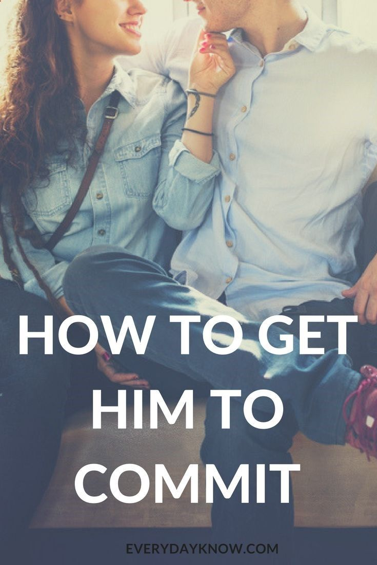 how can i get him to commit