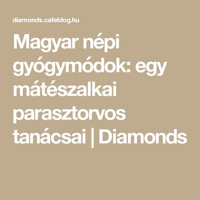 Magyar népi gyógymódok: egy mátészalkai parasztorvos tanácsai   Diamonds