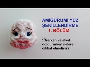 Amigurumi Yüz Şekillendirme-1 (Amigurumi Face Shaping PART 1) - YouTube