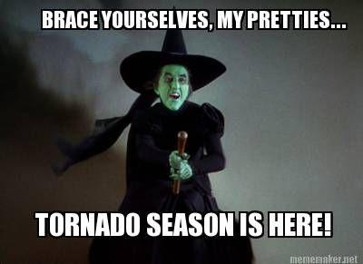 Meme Maker - BRACE YOURSELVES, MY PRETTIES... TORNADO SEASON IS HERE!