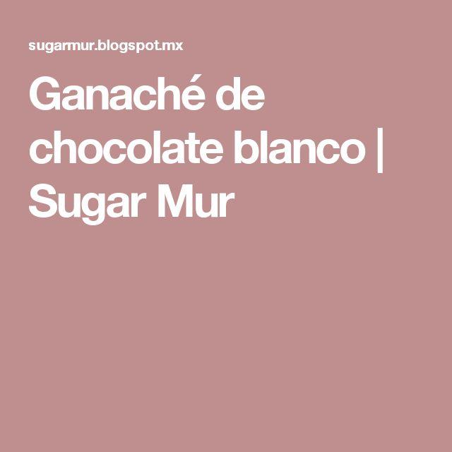 Ganaché de chocolate blanco | Sugar Mur