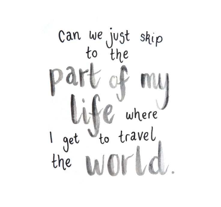 can we just skip to the part of my life where i get to travel the world. travel quote life quote