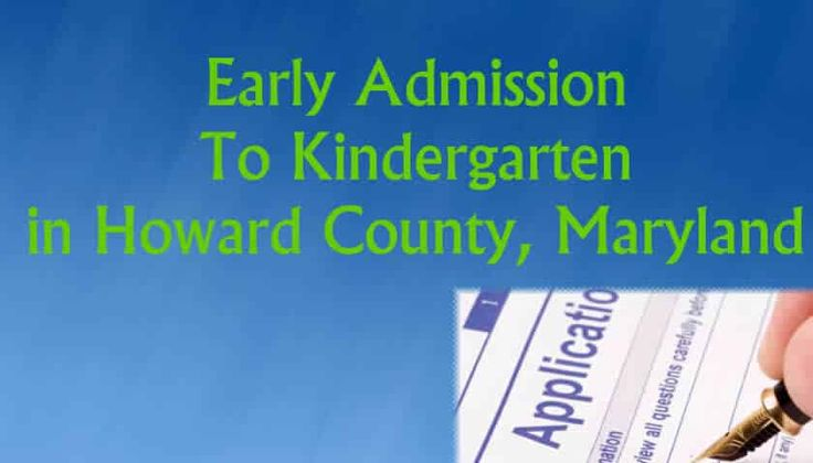 Many parents in Howard County, Md have realized their child is quite advanced & could enter school early, but early admission to kindergarten is unlikely.