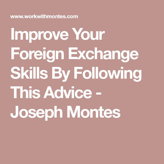 Improve Your Foreign Exchange Skills By Following This Advice - Joseph Montes