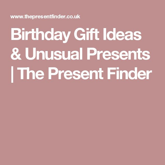 Birthday Gift Ideas & Unusual Presents | The Present Finder