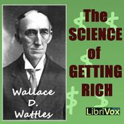 The Science of Getting Rich : Wallace D. Wattles as read by Mike DeWitt : Free Download & Streaming : Internet Archive
