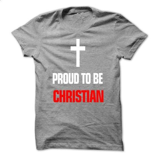 Proud to be Christian! - #fitted shirts #sport shirts. ORDER HERE => https://www.sunfrog.com/Faith/Proud-to-be-Christian.html?60505