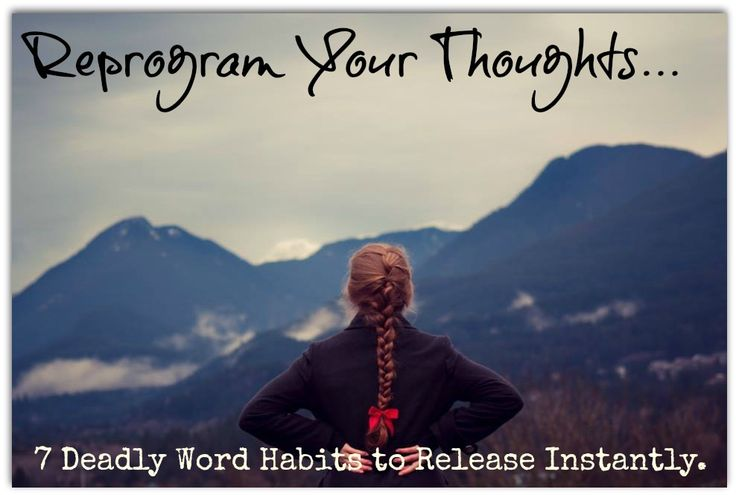 A powerful video to help you reprogram your thoughts and the 7 Deadly Word Habits to eliminate today: http://workwithtobyandlayla.com/release-negative-words-and-reprogram-your-thinking