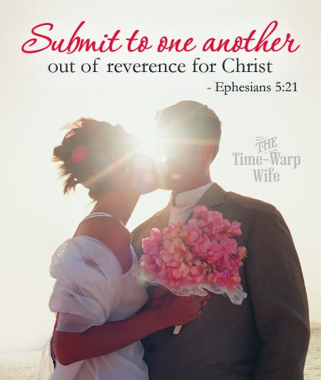 Submit to one another out of reverence for Christ. ~ Ephesians 5:21