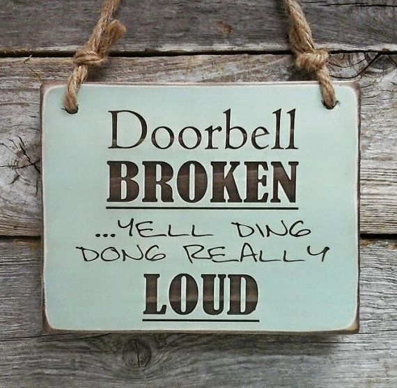 Hey, I found this really awesome Etsy listing at https://www.etsy.com/listing/259962237/doorbell-broken-front-porch-sign-funny