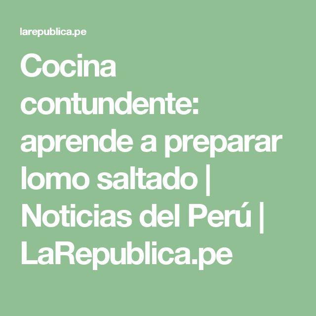 Cocina contundente: aprende a preparar lomo saltado | Noticias del Perú | LaRepublica.pe