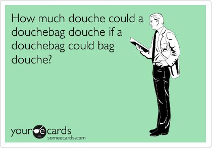 Douche: Giggle, Funny Shit, Quote, Funny Stuff, Humor, Ecards
