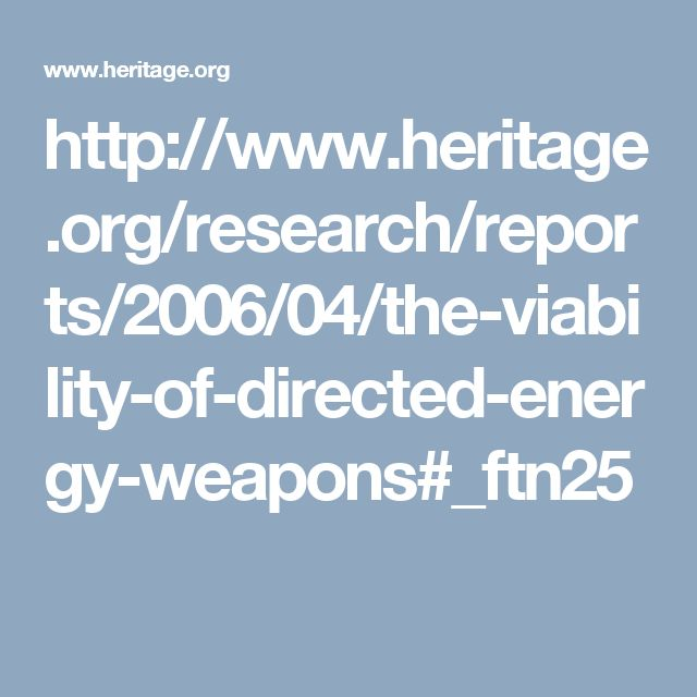 http://www.heritage.org/research/reports/2006/04/the-viability-of-directed-energy-weapons#_ftn25