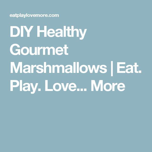 DIY Healthy Gourmet Marshmallows | Eat. Play. Love... More