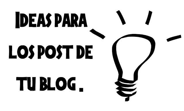 Eres blogger tutoriales y ayuda para bloggers: Como conseguir ideas para post de tu blog