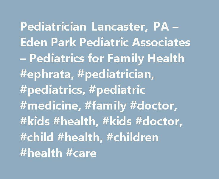 Pediatrician Lancaster, PA – Eden Park Pediatric Associates – Pediatrics for Family Health #ephrata, #pediatrician, #pediatrics, #pediatric #medicine, #family #doctor, #kids #health, #kids #doctor, #child #health, #children #health #care http://florida.nef2.com/pediatrician-lancaster-pa-eden-park-pediatric-associates-pediatrics-for-family-health-ephrata-pediatrician-pediatrics-pediatric-medicine-family-doctor-kids-health-kids-doctor-c/  # Welcome to Our Practice Welcome to Eden Park…