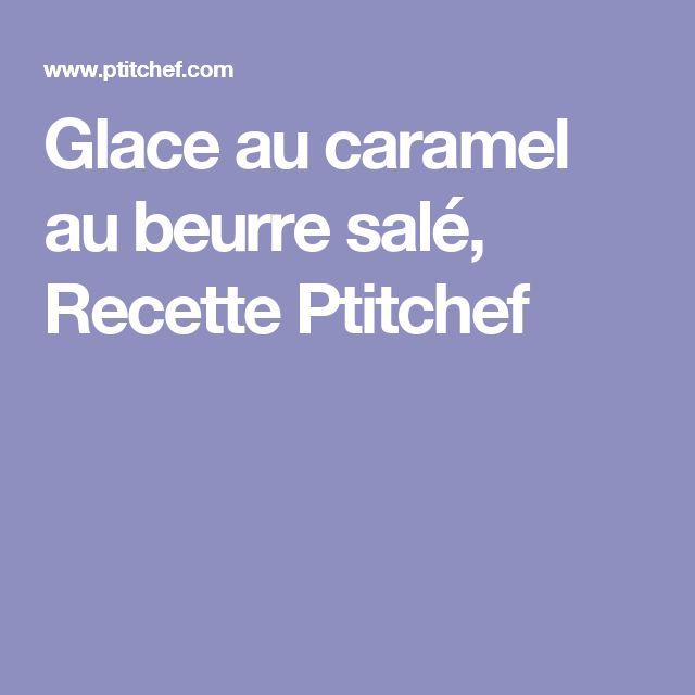 Glace au caramel au beurre salé, Recette Ptitchef