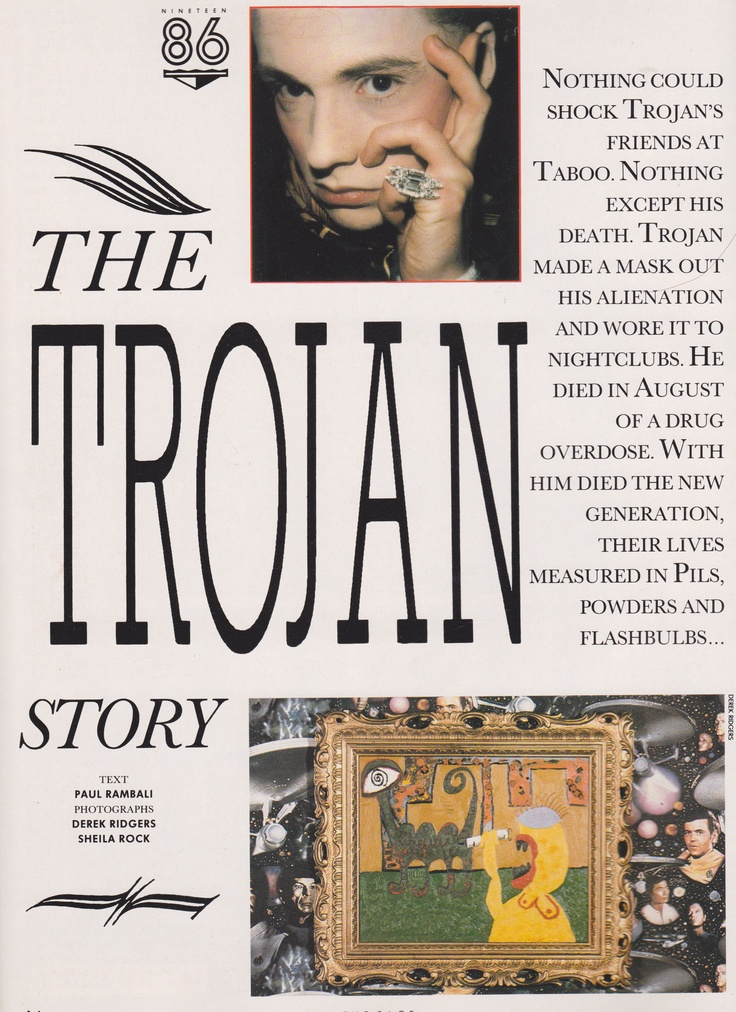 "This one comes from The Face January 1987 and tells the story of Trojan, one of the London club faces, specifically at the Taboo club alongside Leigh Bowery. Text by Paul Rambali with images by Derek Ridgers and Sheila Rock.  ""This one comes from The Face January 1987 and tells the story of Trojan, one of the London club faces, specifically at the Taboo club alongside Leigh Bowery. Text by Paul Ra..."