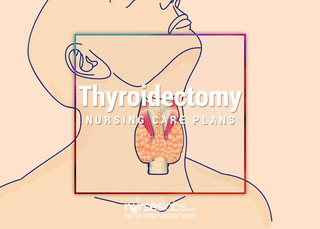 5 Thyroidectomy Nursing Care Plans - Nurseslabs