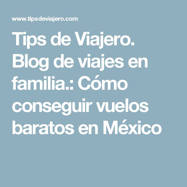 Tips de Viajero. Blog de viajes en familia.: Cómo conseguir vuelos baratos en México