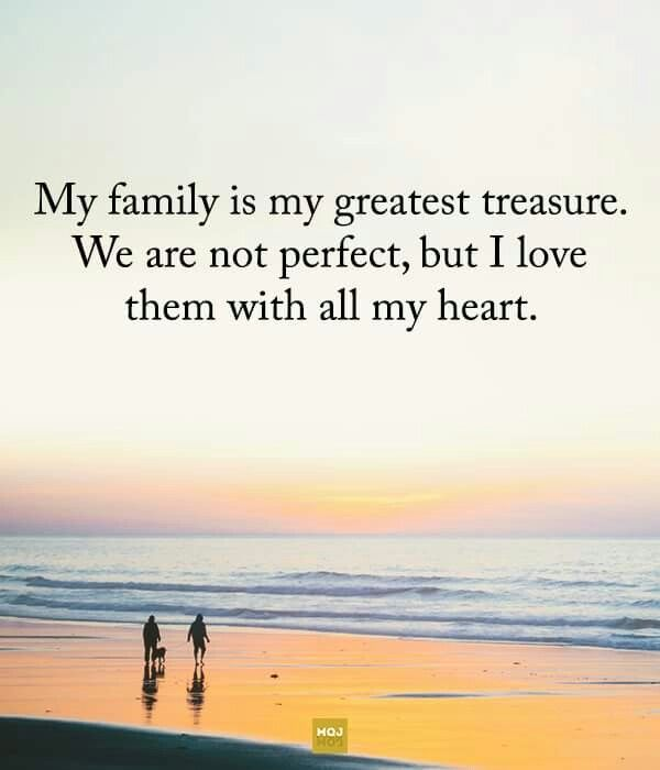 My Family Is My Greatest Treasure We Are Not Perfect But I Love Them With All My Heart F Family Is Everything Quotes Family Is Everything Instagram Captions
