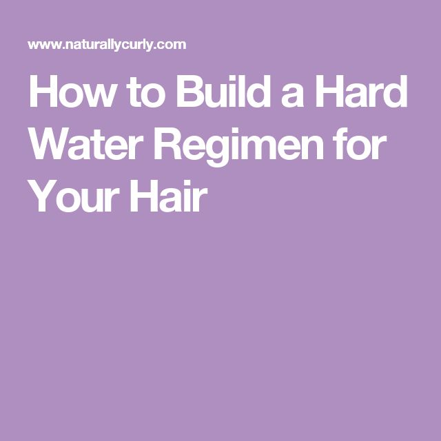 How to Build a Hard Water Regimen for Your Hair
