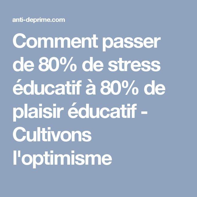 Comment passer de 80% de stress éducatif à 80% de plaisir éducatif - Cultivons l'optimisme
