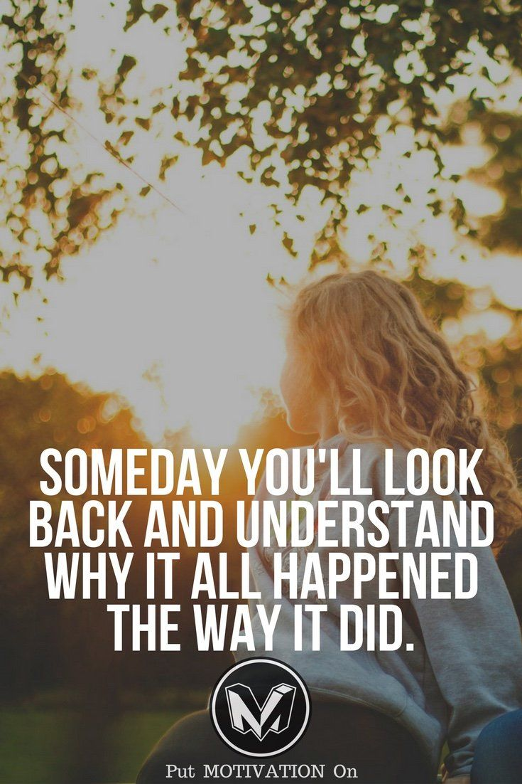 You will look back and understand