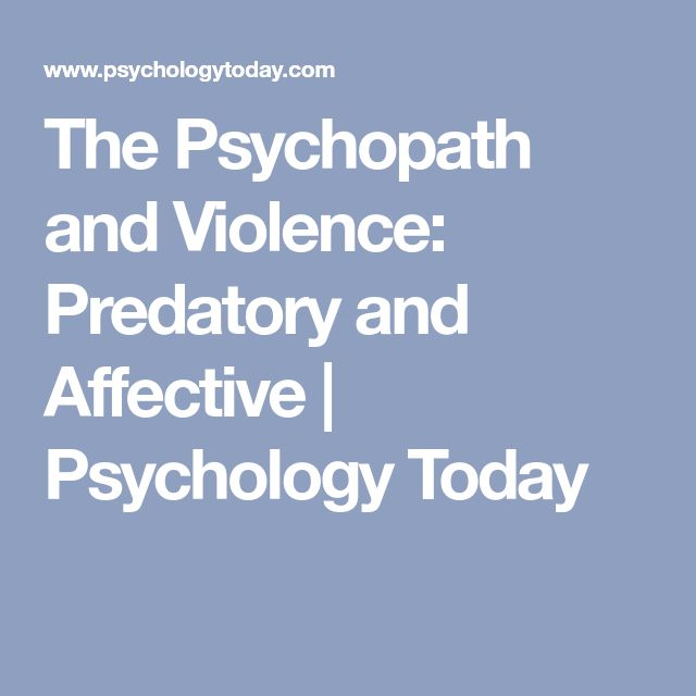 The Psychopath and Violence: Predatory and Affective | Psychology Today