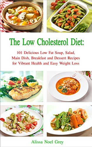 The Low Cholesterol Diet: 101 Delicious Low Fat Soup, Salad, Main Dish, Breakfast and Dessert Recipes for Better Health and Natural Weight Loss (Healthy Weight Loss Diets Book 4) by Alissa Noel Grey http://www.amazon.com/dp/B018EP9LU2/ref=cm_sw_r_pi_dp_tqCEwb10ZZW5V