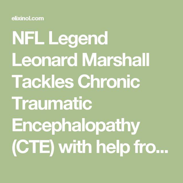 NFL Legend Leonard Marshall Tackles Chronic Traumatic Encephalopathy (CTE) with help from Cannabidiol (CBD) - Elixinol