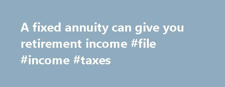 A fixed annuity can give you retirement income #file #income #taxes http://incom.nef2.com/2017/04/26/a-fixed-annuity-can-give-you-retirement-income-file-income-taxes/  #fixed income annuity # Guaranteed income with a fixed annuity through Vanguard Annuity Access Vanguard Annuity Access , a unique web-based service powered by the Income Solutions platform,lets you compare fixed income annuities from multiple well-known insurance companies. Getting quotestakes only a few minutes. Why an income…